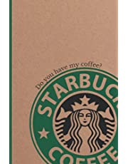 Coffee Addict Notebook: For real Starbucks Fan Only - 6x9 inches - 100 pages Paperback