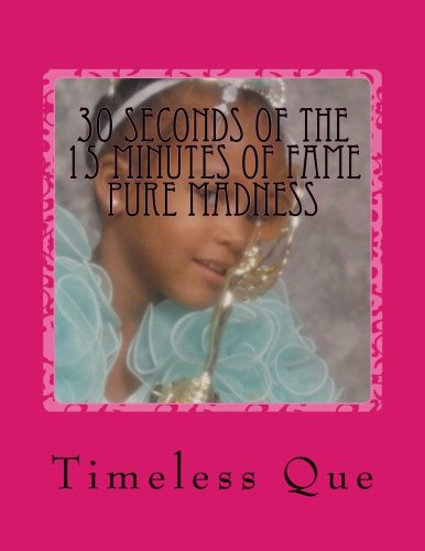 Download 30 seconds of the 15 minutes of fame: Pure Madness: They say that everybody gets their 15 minutes of fame, well here I am claiming mines by the seconds. PDF