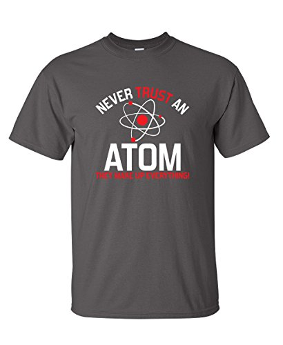 Never Trust an Atom Graphic Novelty Sarcastic Funny T Shirt L Charcoal (Never Trust An Atom They Make Up Everything)