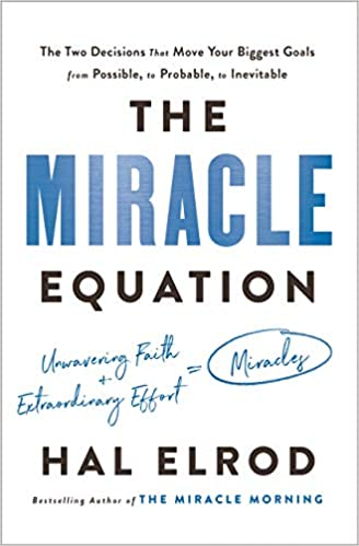 The Miracle Equation: The Two Decisions That Move Your Biggest Goals