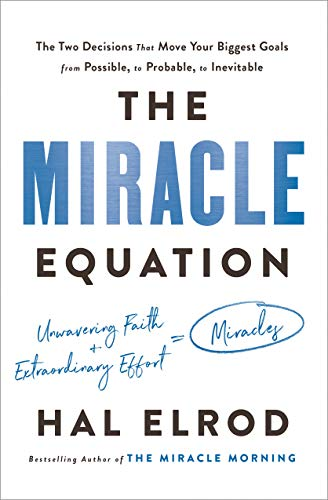 Book cover from The Miracle Equation: The Two Decisions That Move Your Biggest Goals from Possible, to Probable, to  Inevitable by Hal Elrod