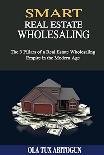 Smart Real Estate Wholesaling: The 3 Pillars of a Real Estate Wholesaling Empire in the Modern Age