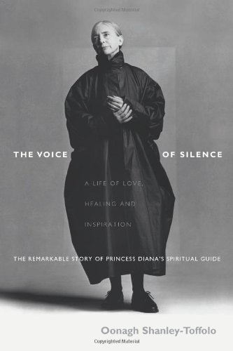 The Voice of Silence: A Life of Love, Healing and Inspiration; The Remarkable Story of Princess Diana's Spiritual Guide