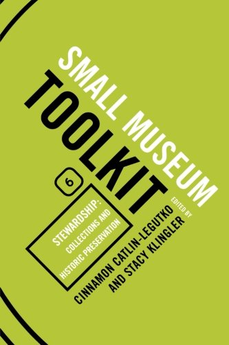 Stewardship: Collections and Historic Preservation (Small Museum Toolkit) by