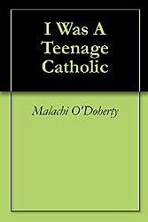 I Was A Teenage Catholic