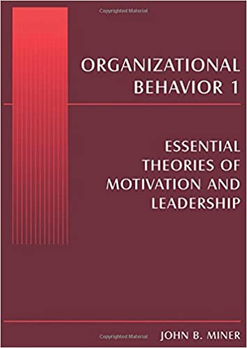 Organizational behavior 1 essential theories of motivation and organizational behavior 1 essential theories of motivation and leadership volume 1 john b miner 9780765615244 amazon books fandeluxe Images