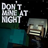 Don't Mine At Night - Minecraft Parody