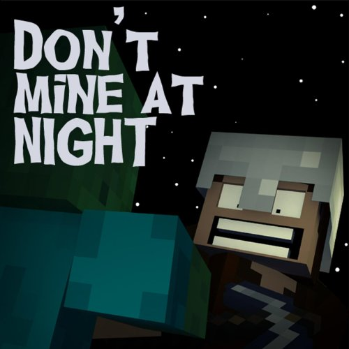 Don't Mine At Night - Minecraf...