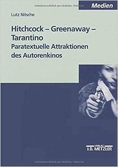 Lutz Nitsche - Hitchcock - Greenaway - Tarantino: Paratextuelle Attraktionen Des Autorenkinos
