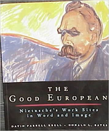 [The Good European: Nietzsche's Work Sites in Word and Image] (By: David Farrell Krell) [published: January, 2000]