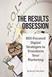 The Results Obsession: ROI-Focused Digital