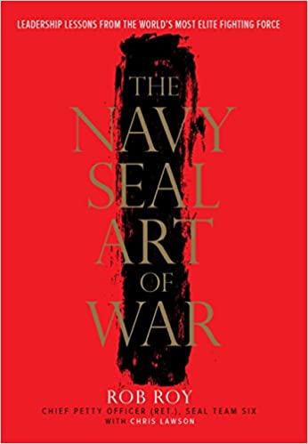 The Navy Seal Art Of War Leadership Lessons From The Worlds Most