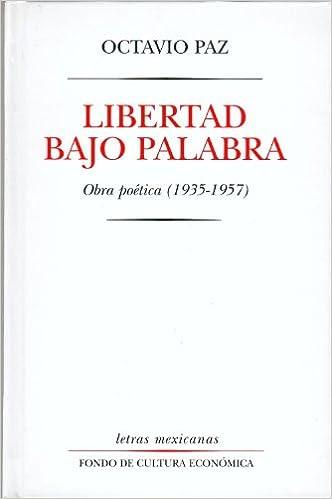 Libertad Bajo Palabra: Obras Poetica (1935-1957) = Freedom on Parole (Letras Mexicanas)