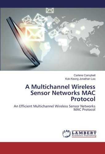 Download A Multichannel Wireless Sensor Networks MAC Protocol: An Efficient Multichannel Wireless Sensor Networks MAC Protocol ebook