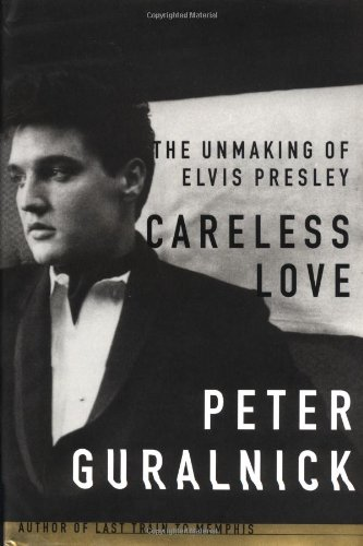 Careless Love: The Unmaking of Elvis -