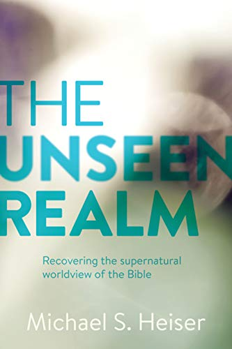 The Unseen Realm: Recovering the Supernatural Worldview of the Bible ()