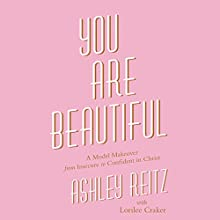 You Are Beautiful: A Model Makeover from Insecure to Confident in Christ Audiobook by Ashley Reitz, Lorilee Craker Narrated by Kristine H. Pyle, Ashley Reitz - introduction