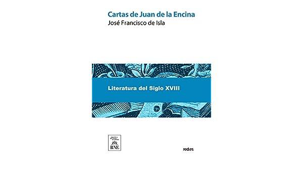 Cartas de Juan de la Encina eBook: José Francisco de Isla ...