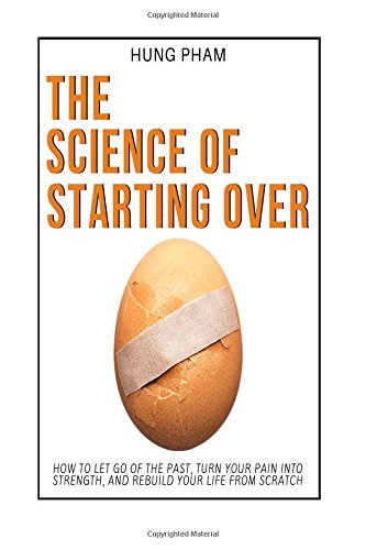 The Science of Starting Over: How to Let Go of the Past, Turn Your Pain into Strength, and Rebuild Your Life from Scratch