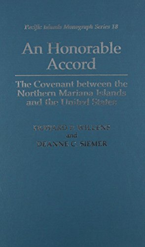 An Honorable Accord : The Covenant Between the Northern Mariana Islands and the United States (Pacific Islands Monograph