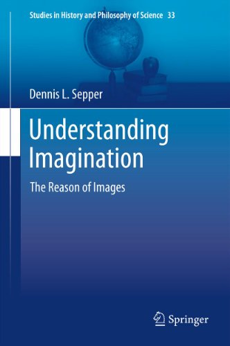 Download Understanding Imagination: The Reason of Images: 33 (Studies in History and Philosophy of Science) Pdf