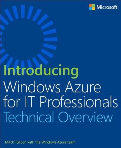 Introducing Windows Azure for IT Professionals by Mitch Tulloch, Publisher : Microsoft Press