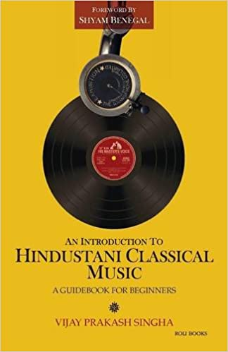 An Introduction to Hindustani Classical Music: A Guidebook for