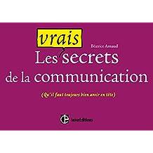 Les vrais secrets de la communication: (qu'il faut toujours bien avoir en tête) (Mieux vivre) (French Edition)