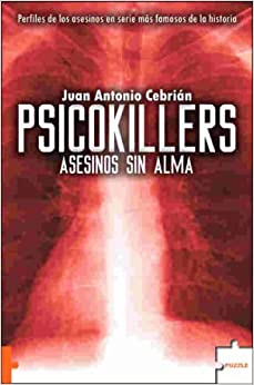 Psicokillers: Perfiles De Los Asesinos En Serir Más Famosos De La Historia por Juan Antonio Cebrián Zúñiga epub