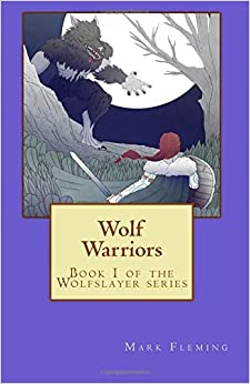 Wolf Warriors: Book 1 of the Wolfslayer Series by Mark Fleming (2015-10-31)