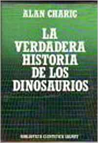 La Verdadera Historia de los Dinosaurios: Alan Charig: 9788434583825