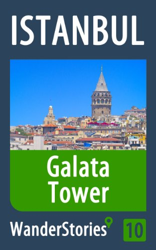 - Galata Tower in Istanbul - a travel guide and tour as with the best local guide (Istanbul Travel Stories Book 10)