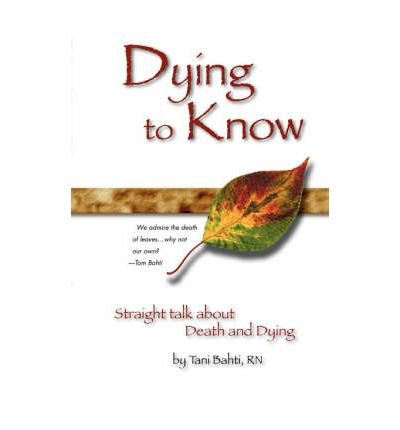 Download Dying to Know - Straight Talk about Death & Dying (Paperback) - Common ebook