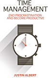 Time Management: End Procrastination and Become Productive: Be Productive and Stop Procrastination: Time Management Skills (Productivity)