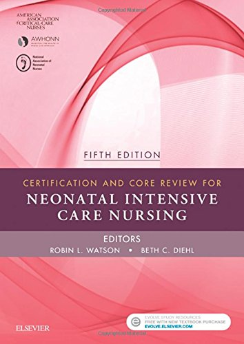 Certification and Core Review for Neonatal Intensive Care Nursing, 5e by imusti