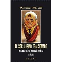 El socialismo traicionado. Detrás del Colapso de la Unión Soviética 1917-1991 (Spanish Edition)