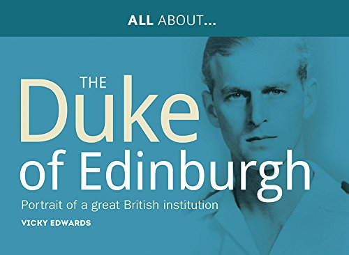 All About The Duke of Edinburgh: Portrait of a Great British Institution (The All About Series)