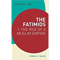The Fatimids: 1 - The Rise of a Muslim Empire (World of Islam)