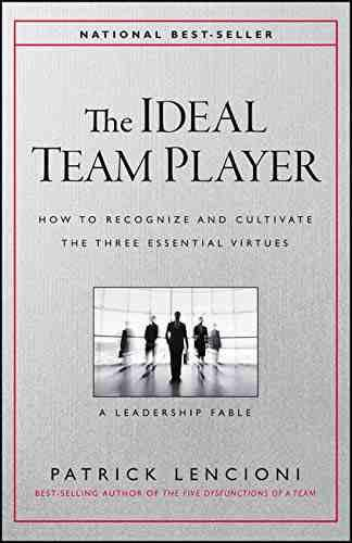 The Ideal Team Player: How to Recognize and Cultivate The Three Essential Virtues – Hardcover by Patrick M. Lencioni