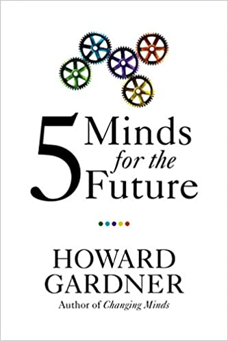 Five Minds For The Future Howard Gardner 9781422145357 Amazon