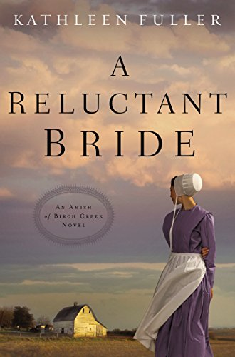 A Reluctant Bride (An Amish of Birch Creek Novel Book 1)