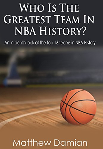 The Greatest Teams In NBA History: An in-depth look at the top 16 teams in NBA history. -