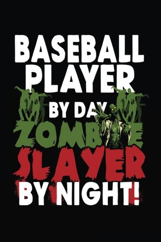 Baseball Player By Day Zombie Slayer By Night!: Halloween Journal -