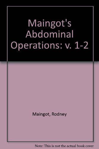 Maingot's Abdominal Operations, Vols. I and - Maingots Abdominal Operations