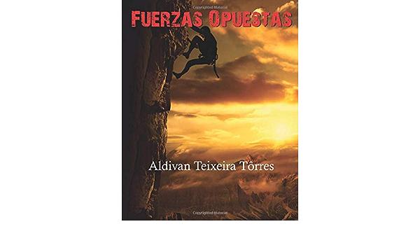 Fuerzas opuestas: Amazon.es: teixeira torres, aldivan ...