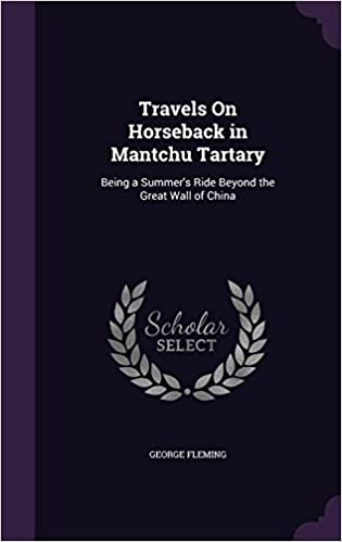 Travels on Horseback in Mantchu Tartary: Being a Summer's