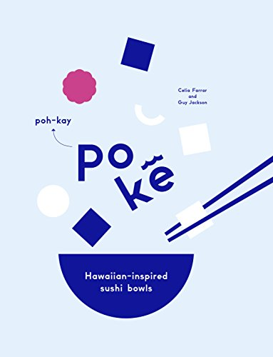 Poke: Hawaiian-Inspired Sushi Bowls by Guy Jackson, Celia Farrar