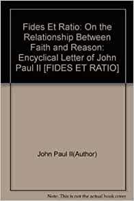 summary of fides et ratio Promulgated in 1986, dominum et vivifcantem (the lord and giver of life) focuses on the action of the holy spirit in the life of the church it is the final letter in pope john paul ii's treatment of the trinity, following redemptor hominis on the son and dives in misericordia on the father.