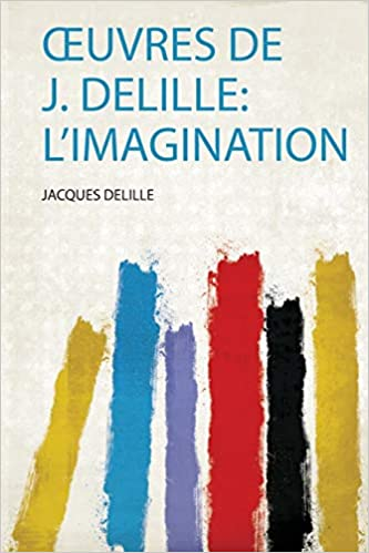 OEuvres Delille: L'imagination