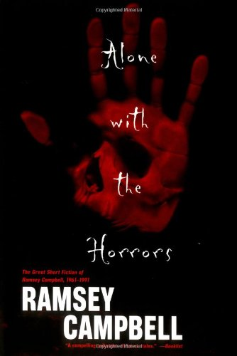 Alone with the Horrors: The Great Short Fiction of Ramsey Campbell 1961-1991 by Brand: Tor Books